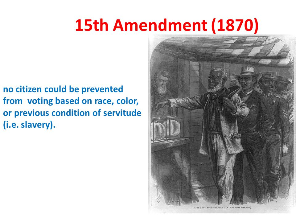 15th Amendment (1870) no citizen could be prevented