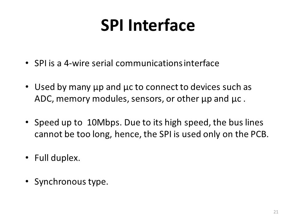 SPI Interface SPI is a 4-wire serial communications interface