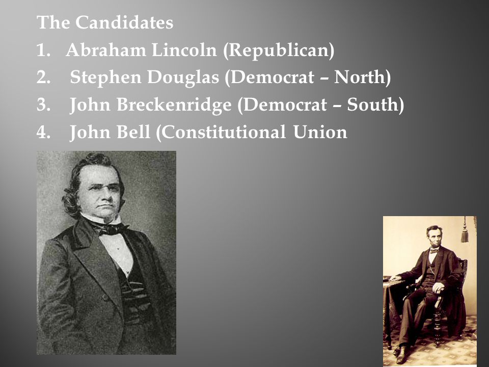 The Candidates 1. Abraham Lincoln (Republican) 2