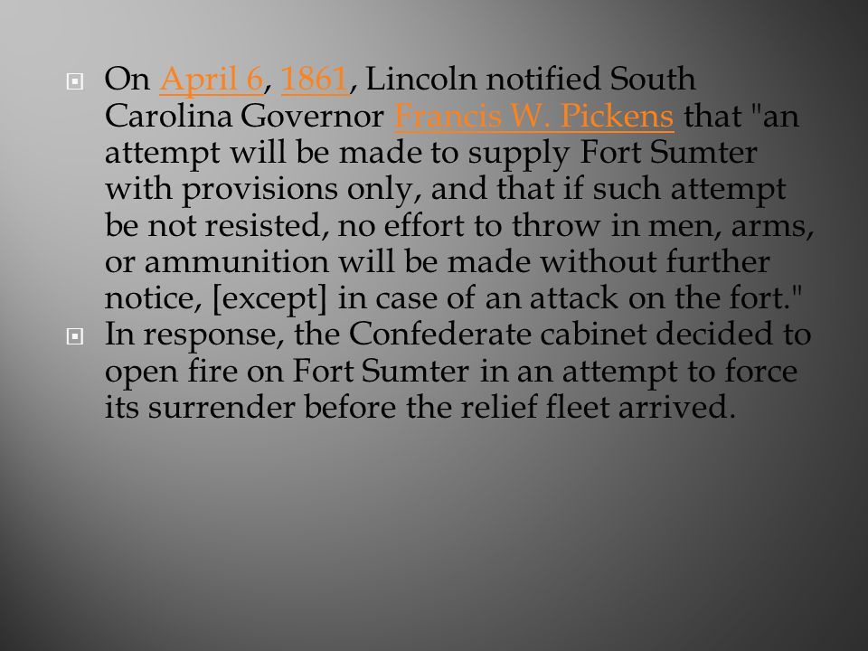 On April 6, 1861, Lincoln notified South Carolina Governor Francis W