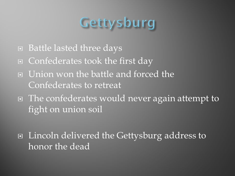 Gettysburg Battle lasted three days Confederates took the first day