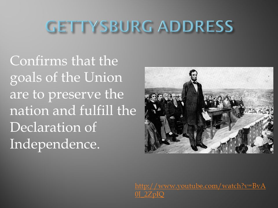GETTYSBURG ADDRESS Confirms that the goals of the Union are to preserve the nation and fulfill the Declaration of Independence.