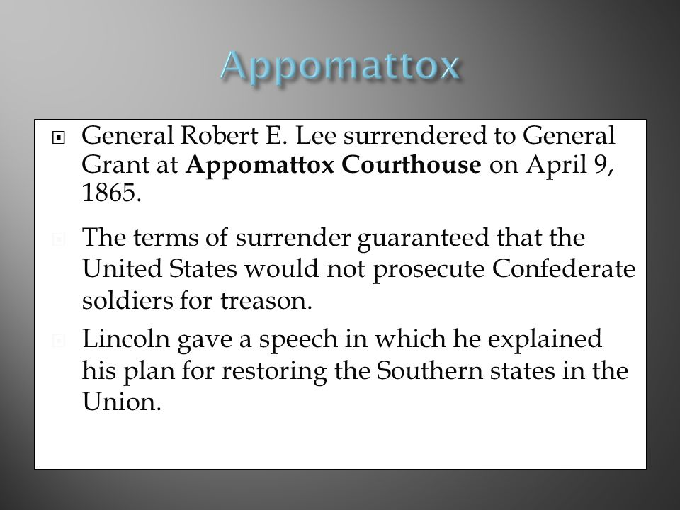 Appomattox General Robert E. Lee surrendered to General Grant at Appomattox Courthouse on April 9, 1865.