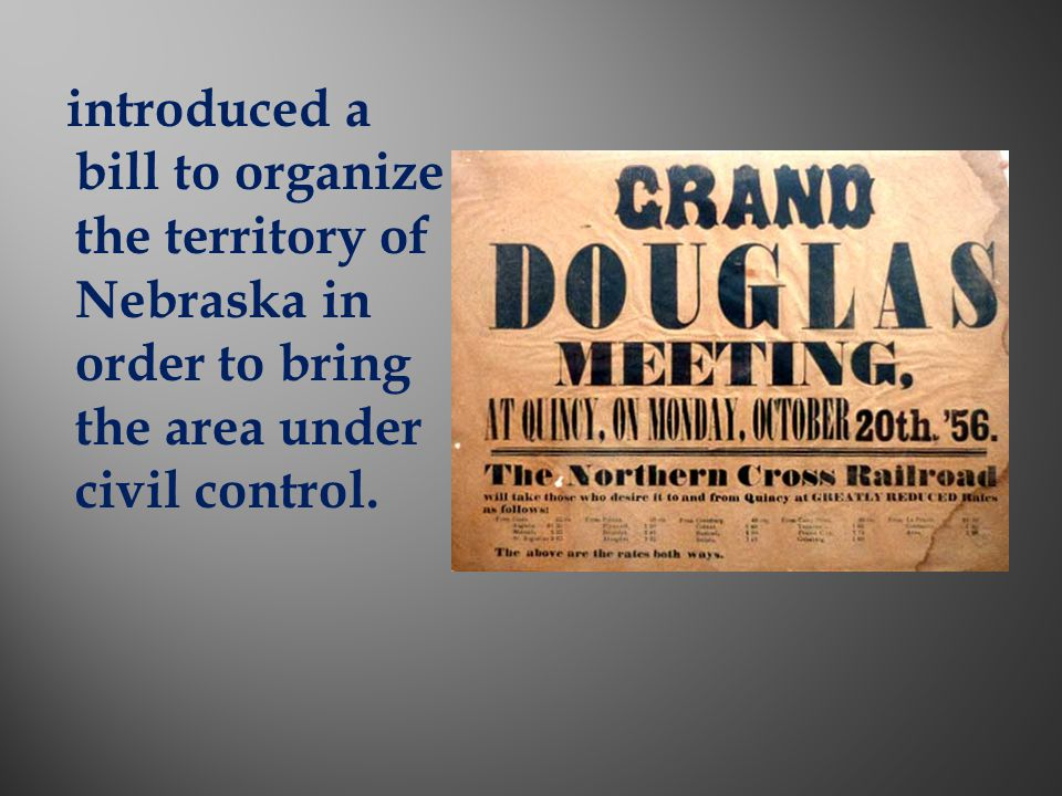 introduced a bill to organize the territory of Nebraska in order to bring the area under civil control.