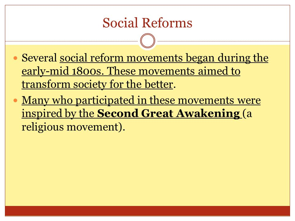Social Reforms Several social reform movements began during the early-mid 1800s. These movements aimed to transform society for the better.