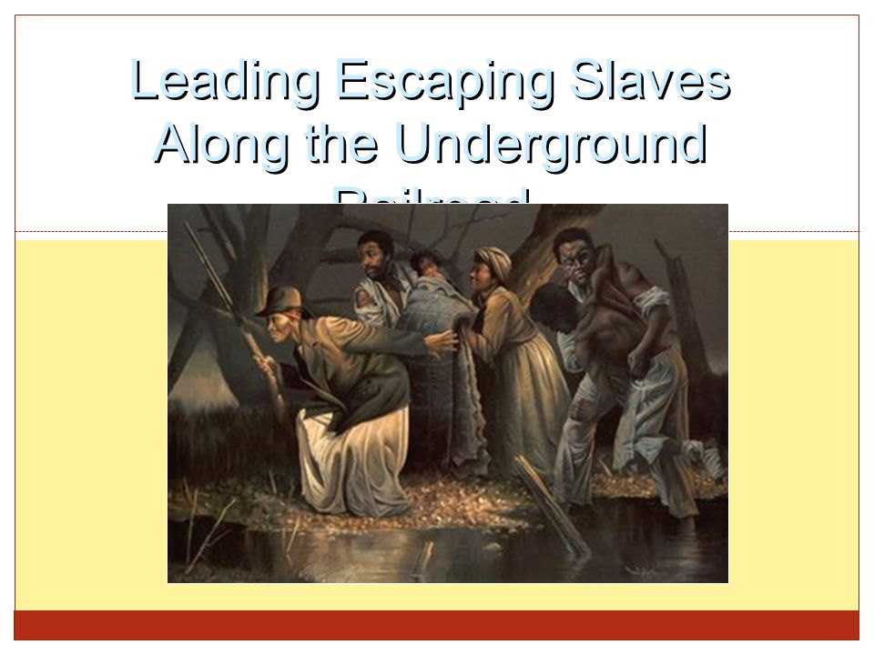 Leading Escaping Slaves Along the Underground Railroad