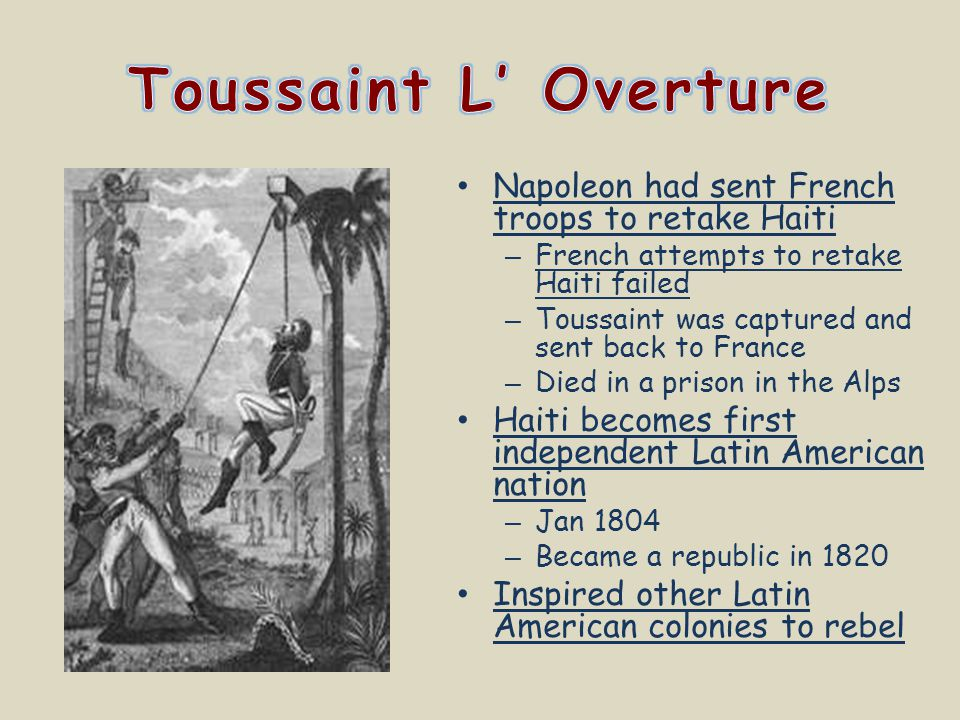 Toussaint L' Overture Napoleon had sent French troops to retake Haiti