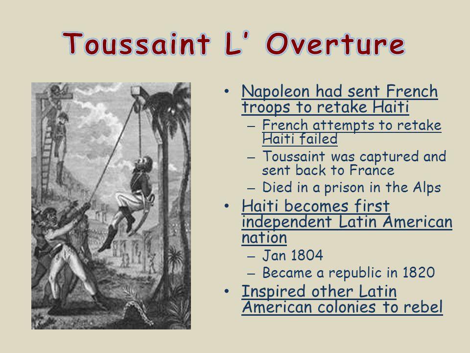 Toussaint L' Overture Napoleon had sent French troops to retake Haiti