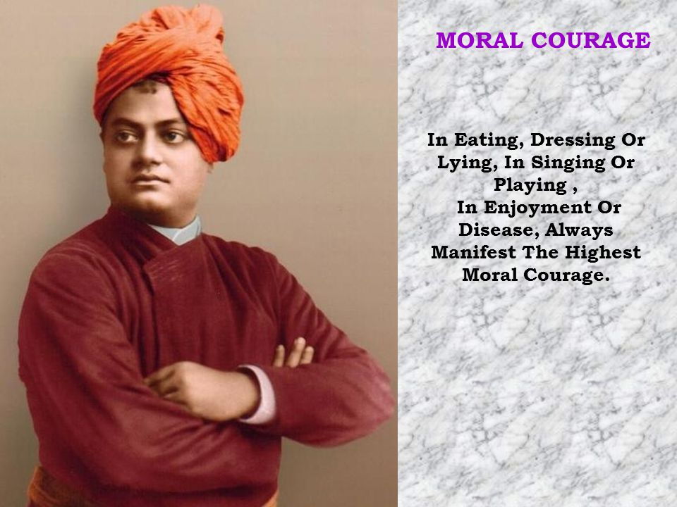 MORAL COURAGE In Eating, Dressing Or Lying, In Singing Or Playing ,
