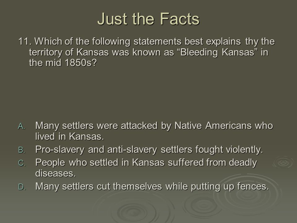 Just the Facts 11. Which of the following statements best explains thy the territory of Kansas was known as Bleeding Kansas in the mid 1850s