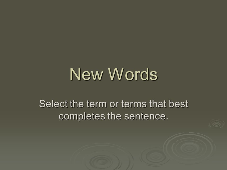 Select the term or terms that best completes the sentence.