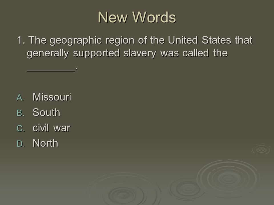 New Words 1. The geographic region of the United States that generally supported slavery was called the ________.