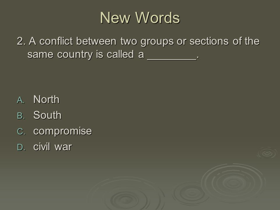 New Words 2. A conflict between two groups or sections of the same country is called a ________. North.
