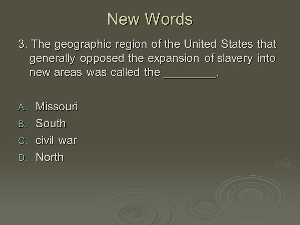 New Words 3. The geographic region of the United States that generally opposed the expansion of slavery into new areas was called the ________.