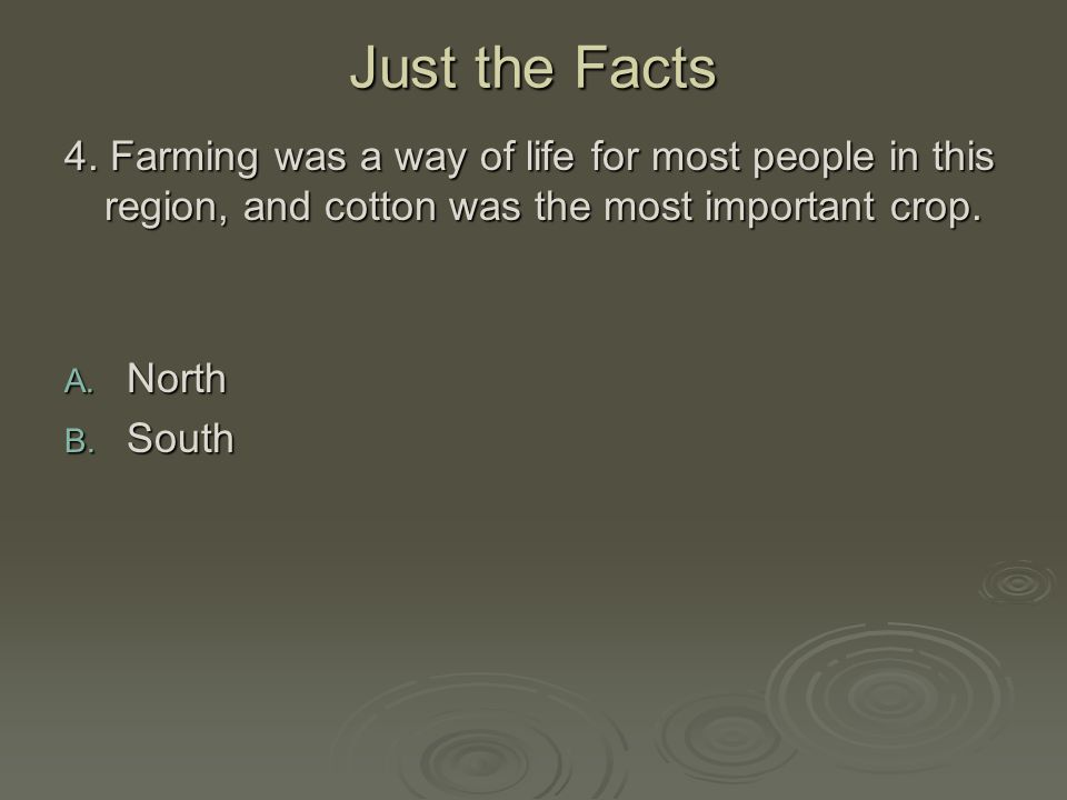 Just the Facts 4. Farming was a way of life for most people in this region, and cotton was the most important crop.