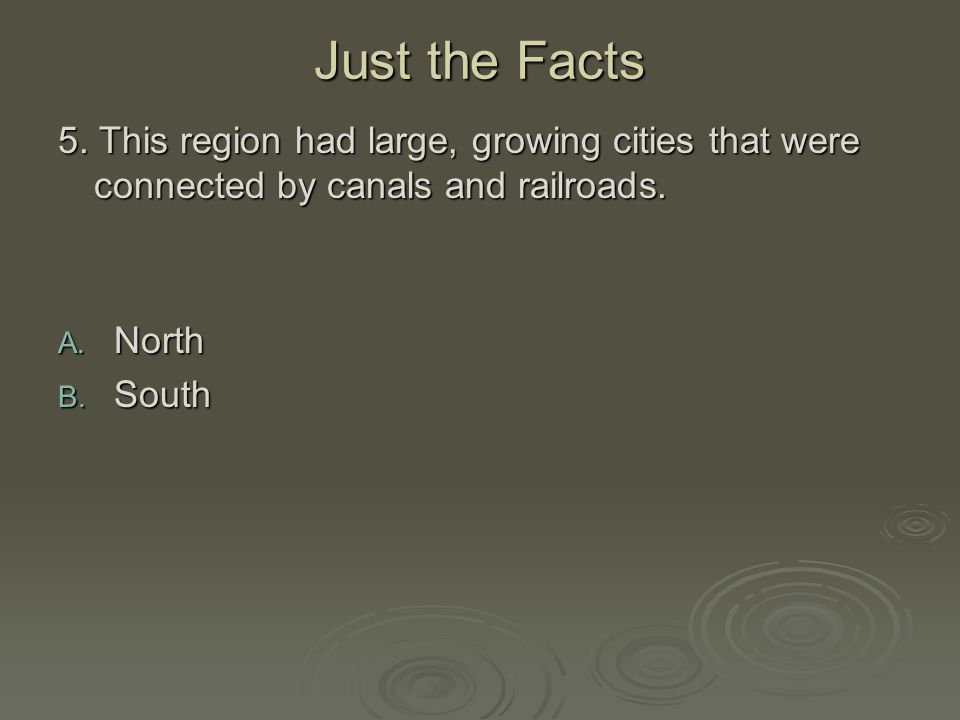 Just the Facts 5. This region had large, growing cities that were connected by canals and railroads.