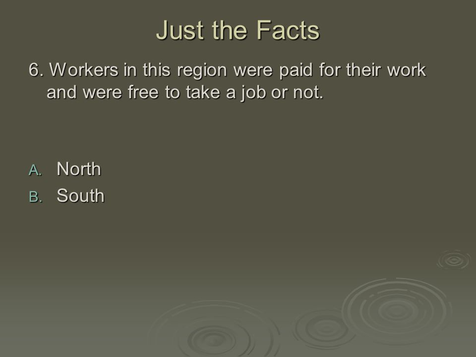 Just the Facts 6. Workers in this region were paid for their work and were free to take a job or not.