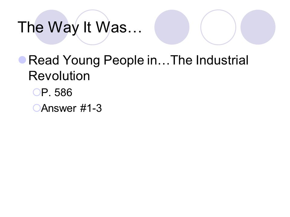 The Way It Was… Read Young People in…The Industrial Revolution P. 586