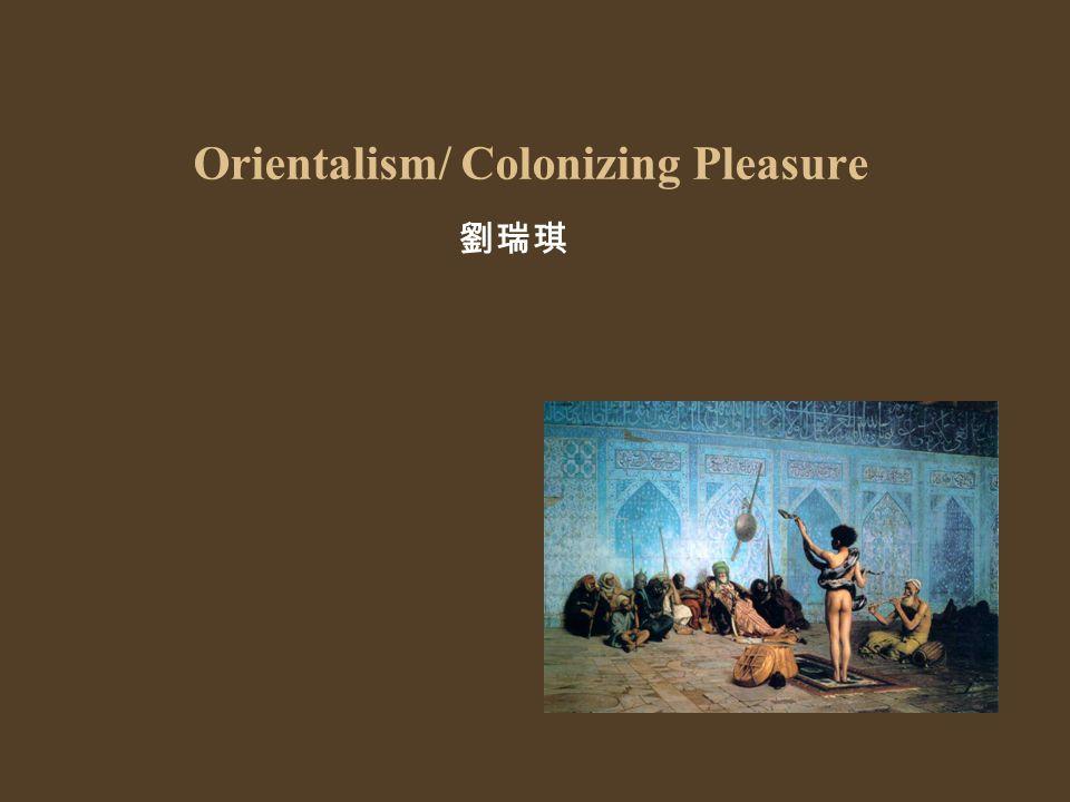 Orientalism/ Colonizing Pleasure