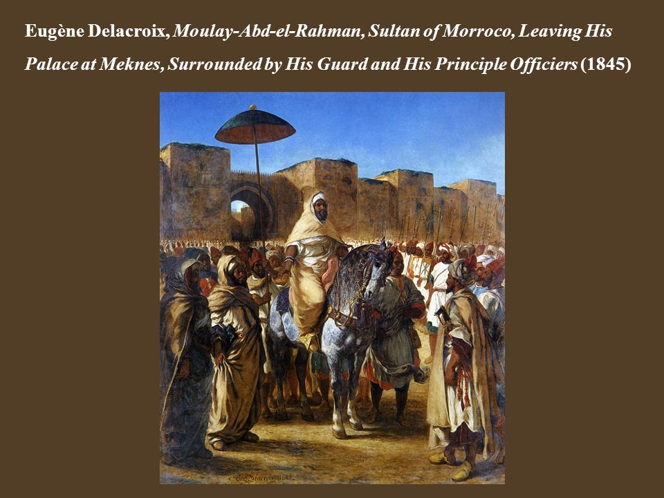 Eugène Delacroix, Moulay-Abd-el-Rahman, Sultan of Morroco, Leaving His Palace at Meknes, Surrounded by His Guard and His Principle Officiers (1845)