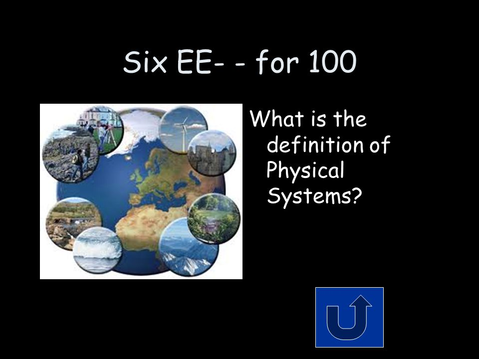 Six EE- - for 100 What is the definition of Physical Systems