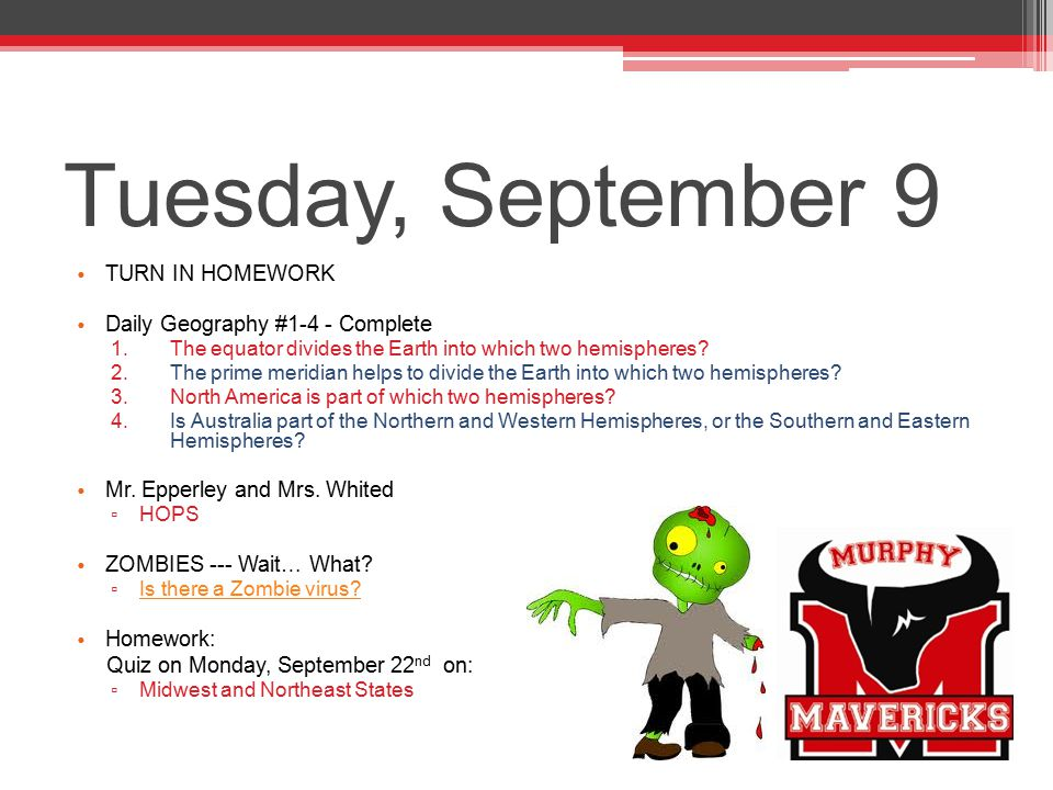 Tuesday, September 9 TURN IN HOMEWORK Daily Geography #1-4 - Complete