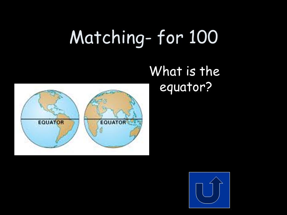 Matching- for 100 What is the equator
