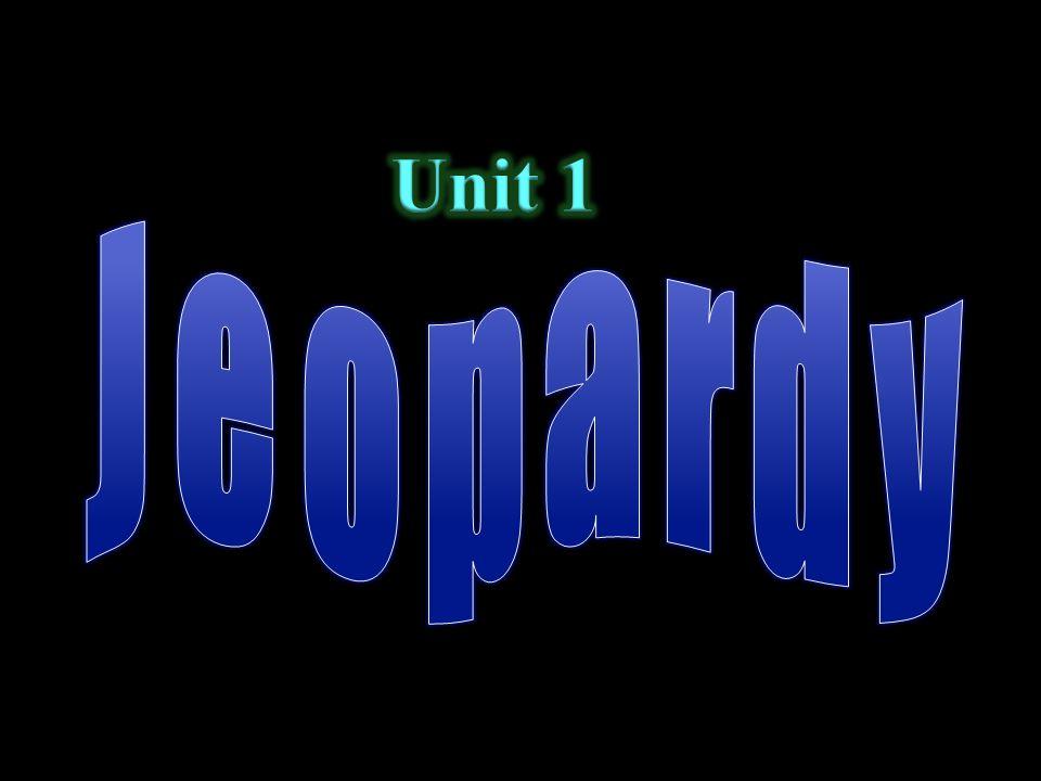 Unit 1 Jeopardy.