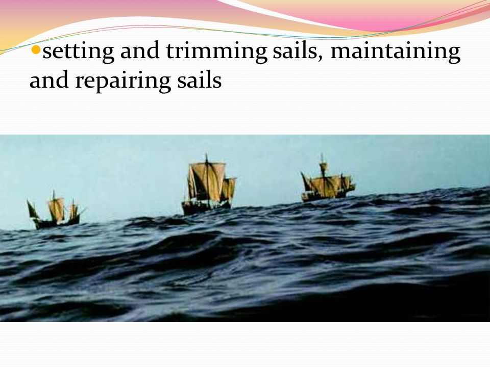 setting and trimming sails, maintaining and repairing sails