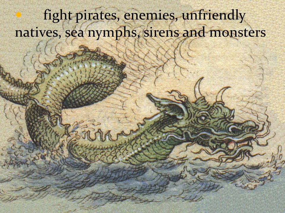 fight pirates, enemies, unfriendly natives, sea nymphs, sirens and monsters