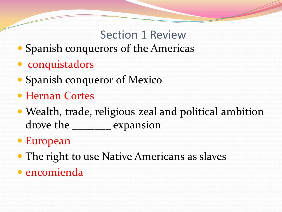 Section 1 Review Spanish conquerors of the Americas conquistadors