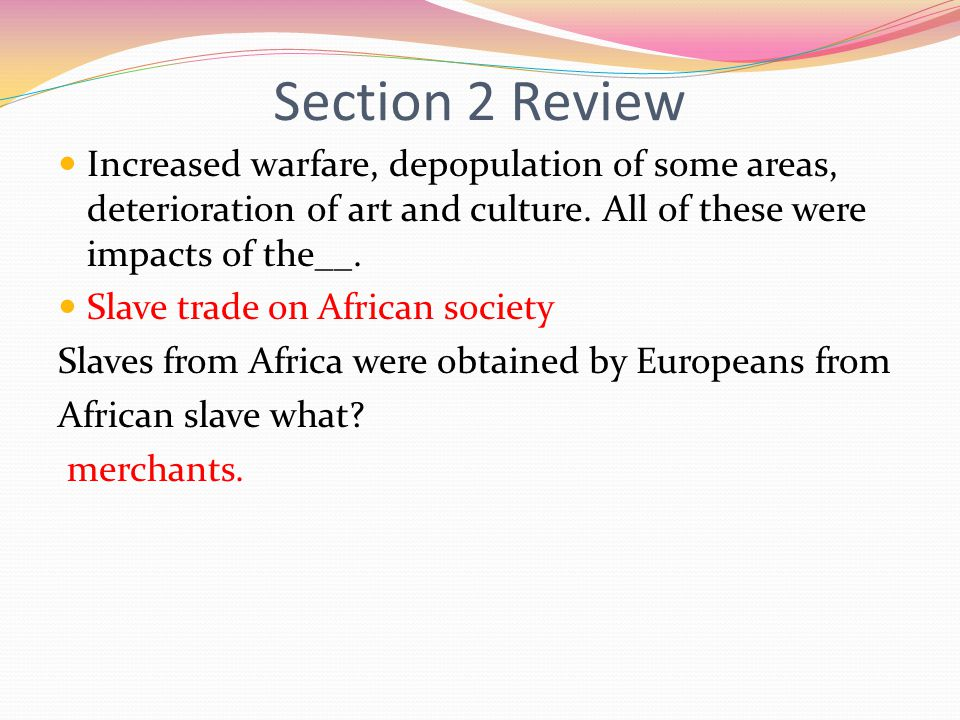 Section 2 Review Increased warfare, depopulation of some areas, deterioration of art and culture. All of these were impacts of the__.