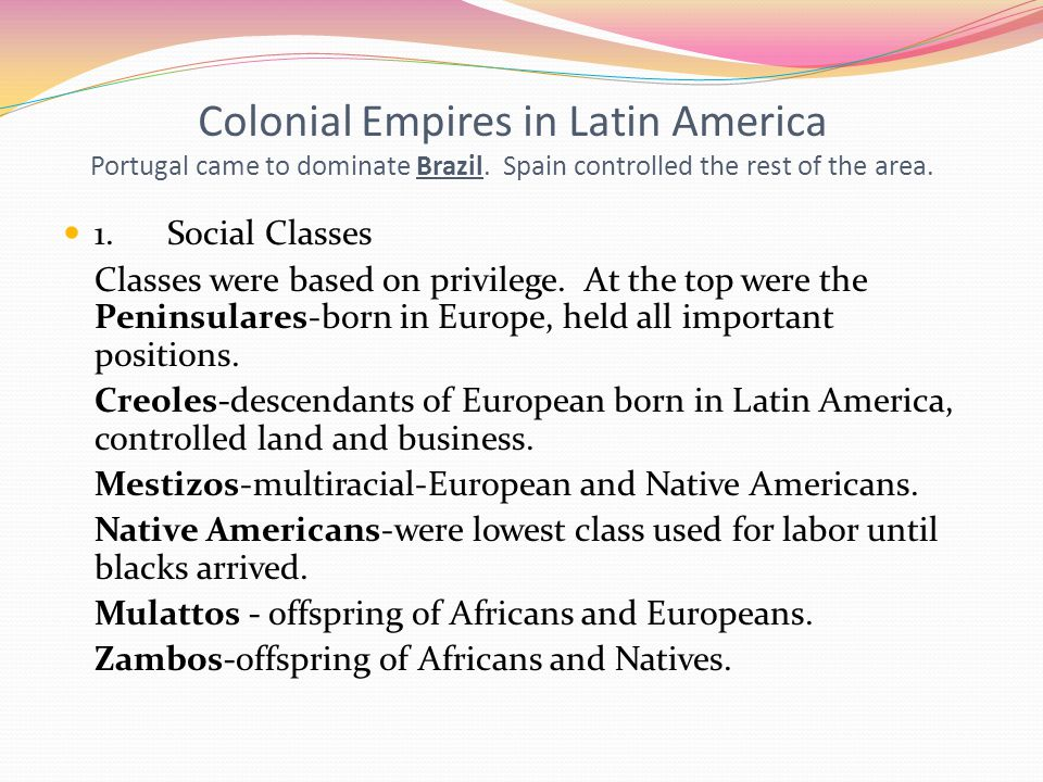 Colonial Empires in Latin America Portugal came to dominate Brazil