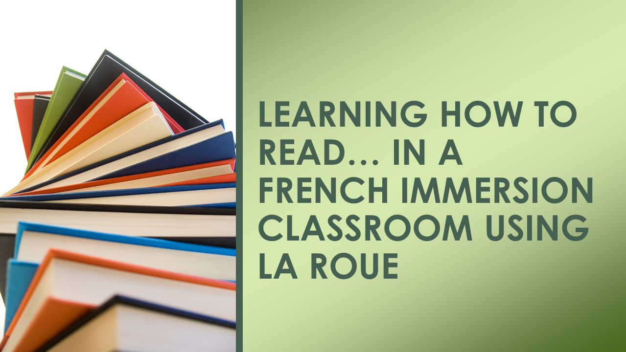 LEARNING HOW TO READ… IN A FRENCH IMMERSION CLASSROOM USING LA ROUE