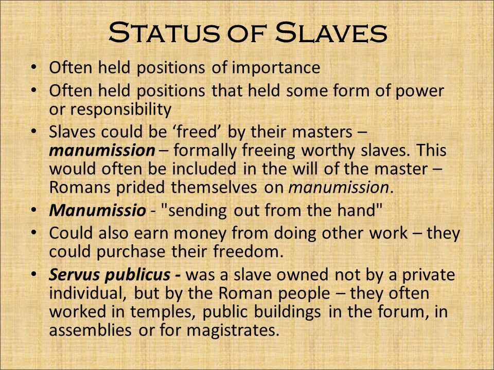 Status of Slaves Often held positions of importance