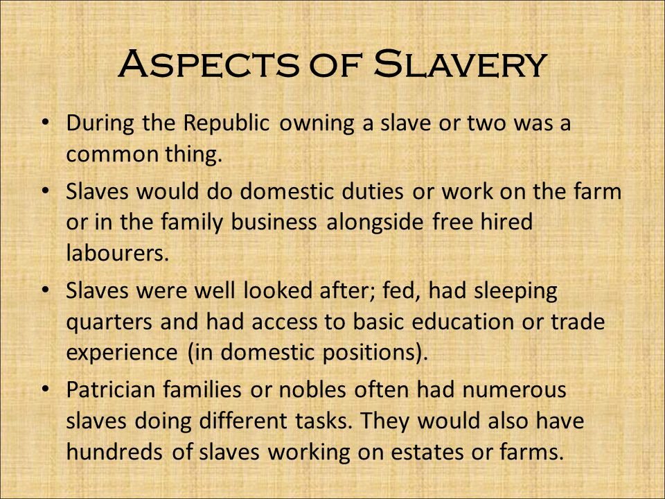 Aspects of Slavery During the Republic owning a slave or two was a common thing.
