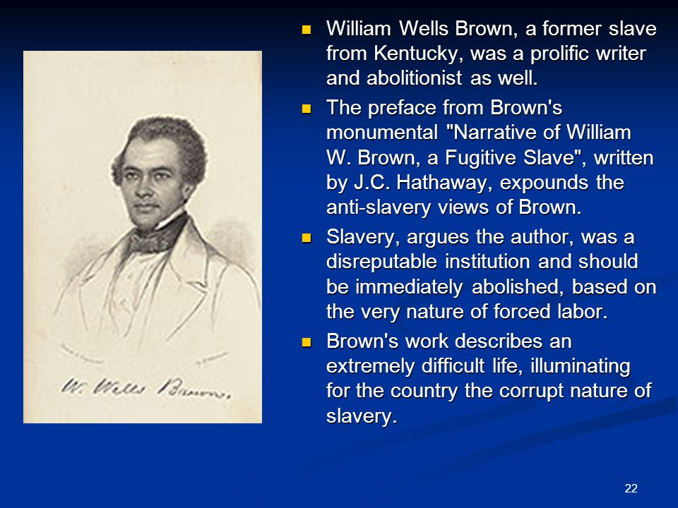 William Wells Brown, a former slave from Kentucky, was a prolific writer and abolitionist as well.