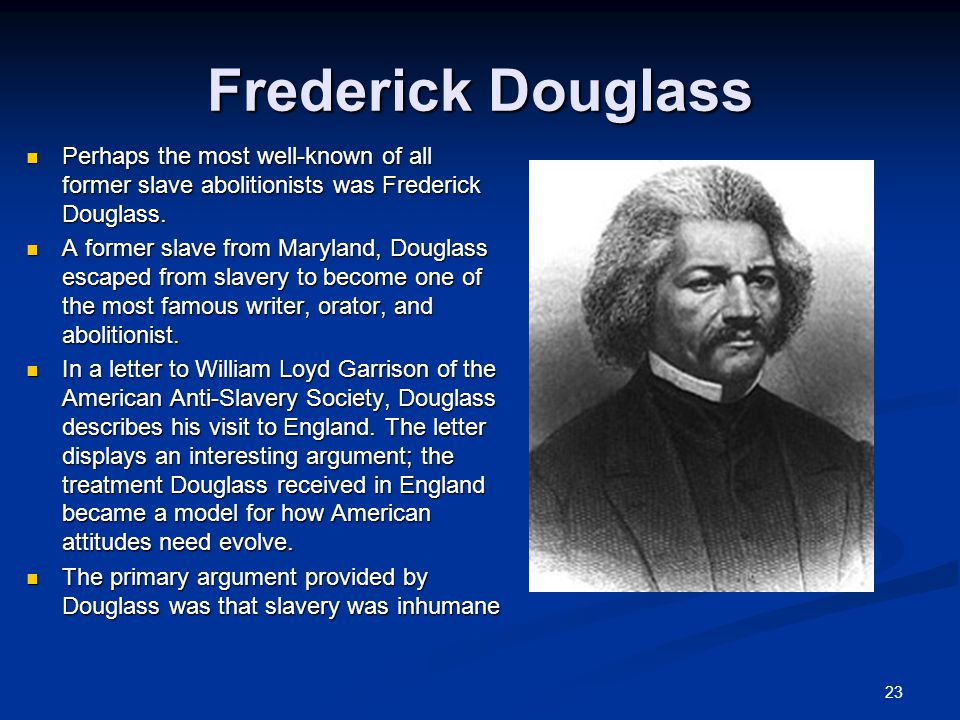 Frederick Douglass Perhaps the most well-known of all former slave abolitionists was Frederick Douglass.