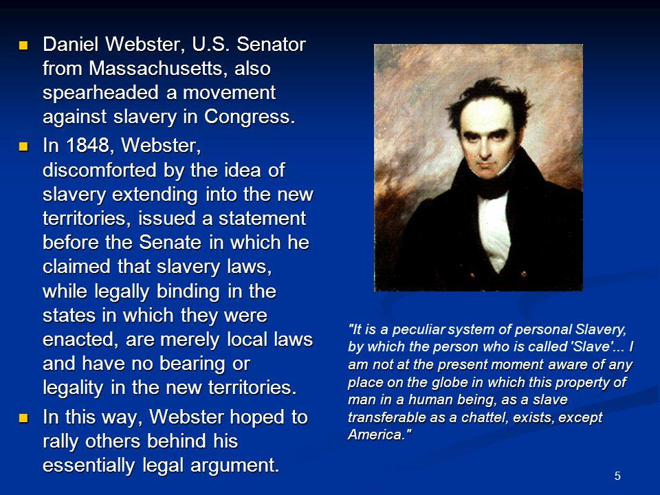 Daniel Webster, U.S. Senator from Massachusetts, also spearheaded a movement against slavery in Congress.