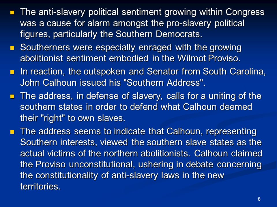 The anti-slavery political sentiment growing within Congress was a cause for alarm amongst the pro-slavery political figures, particularly the Southern Democrats.