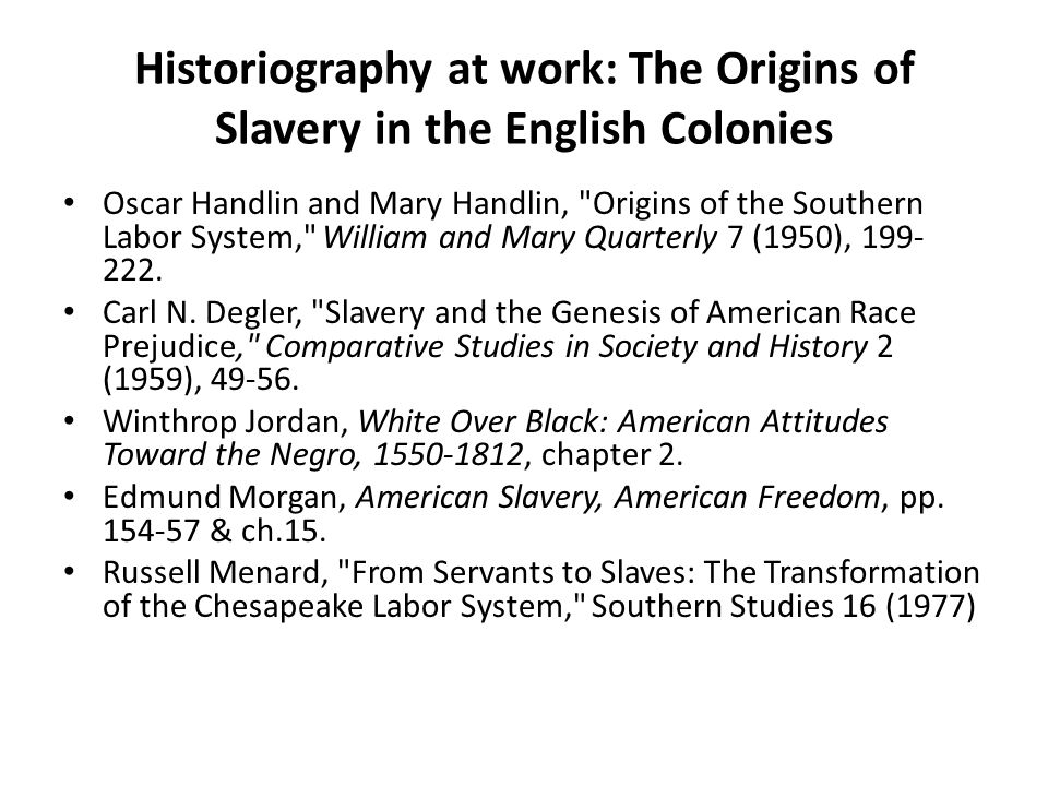 Historiography at work: The Origins of Slavery in the English Colonies