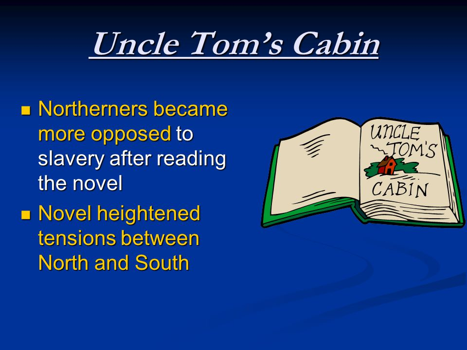 Uncle Tom's Cabin Northerners became more opposed to slavery after reading the novel.