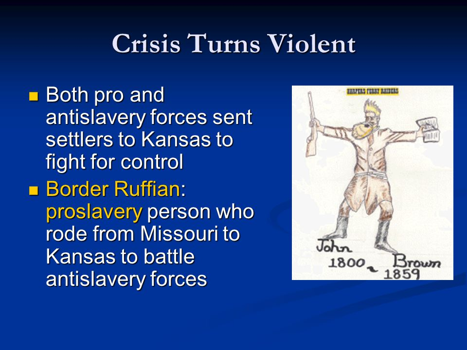Crisis Turns Violent Both pro and antislavery forces sent settlers to Kansas to fight for control.