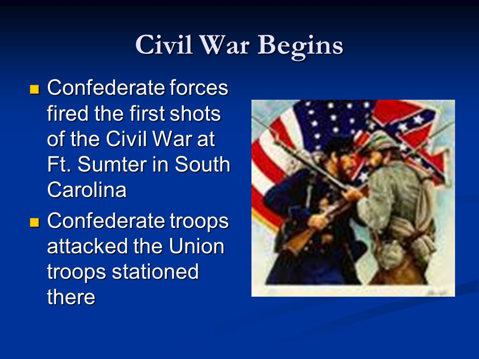 Civil War Begins Confederate forces fired the first shots of the Civil War at Ft. Sumter in South Carolina.