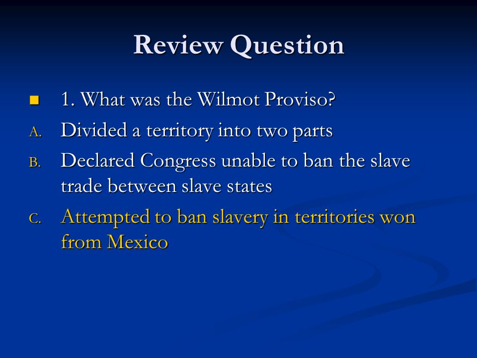 Review Question 1. What was the Wilmot Proviso