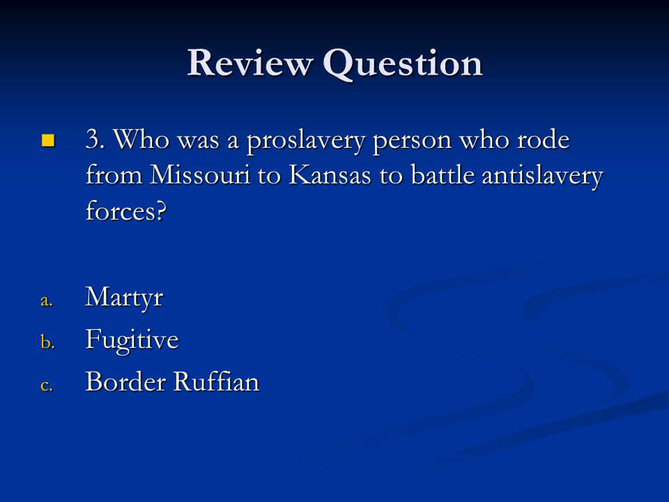 Review Question 3. Who was a proslavery person who rode from Missouri to Kansas to battle antislavery forces