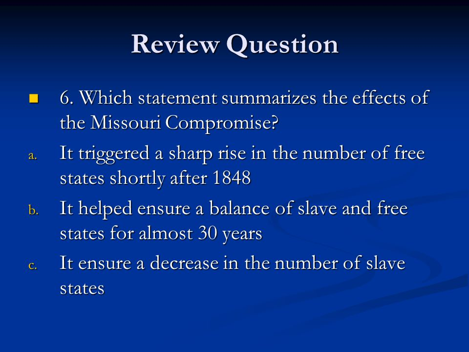 Review Question 6. Which statement summarizes the effects of the Missouri Compromise