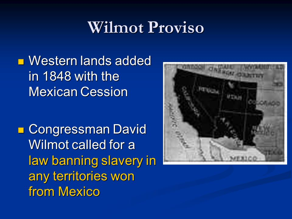 Wilmot Proviso Western lands added in 1848 with the Mexican Cession