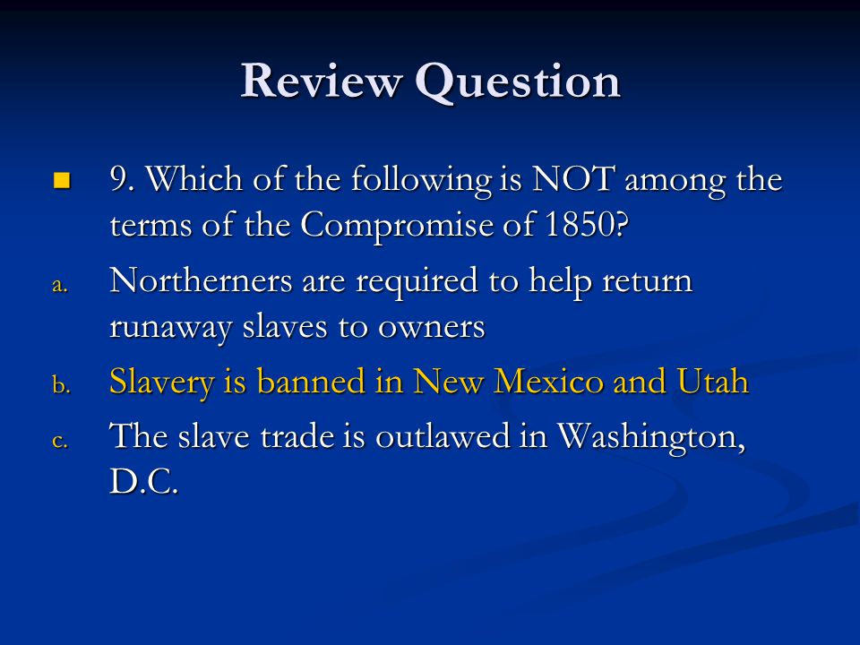 Review Question 9. Which of the following is NOT among the terms of the Compromise of 1850