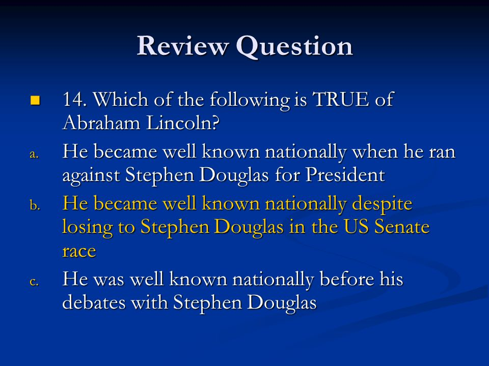 Review Question 14. Which of the following is TRUE of Abraham Lincoln